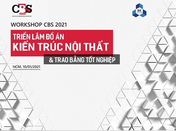 THÔNG TIN THAM DỰ WORKSHOP CBS 2021 TRIỂN LÃM ĐỒ ÁN VÀ TRAO BẰNG TỐT NGHIỆP